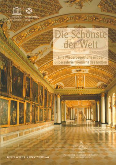 Die Schönste der Welt. Die Bildergalerie Friedrichs des Großen.
