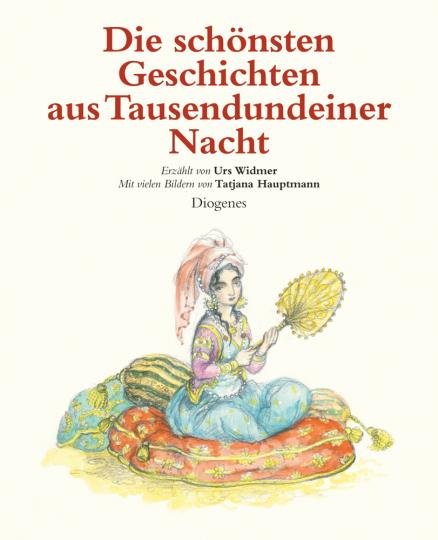 Die schönsten Geschichten aus Tausendundeiner Nacht. Erzählt von Urs Widmer.