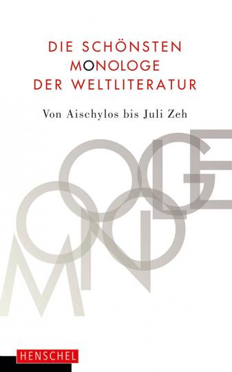 Die schönsten Monologe der Weltliteratur. Von Aischylos bis Juli Zeh.