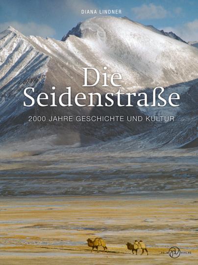 Die Seidenstraße. 2000 Jahre Geschichte und Kultur.