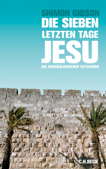 Die sieben letzten Tage Jesu. Die archäologischen Tatsachen.