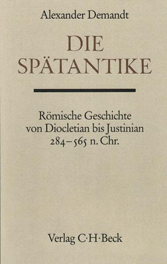 Die Spätantike. Römische Geschichte von Diocletian bis Justinian 284 - 565 n. Chr.