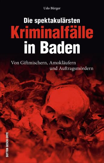 Die spektakulärsten Kriminalfälle in Baden. Von Giftmischern, Amokläufern und Auftragsmördern.
