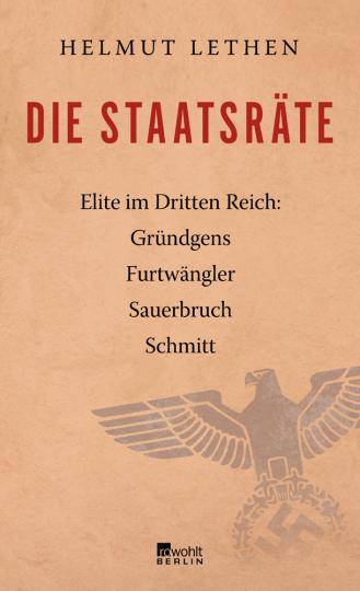 Die Staatsräte. Elite im Dritten Reich: Gründgens, Furtwängler, Sauerbruch, Schmitt.