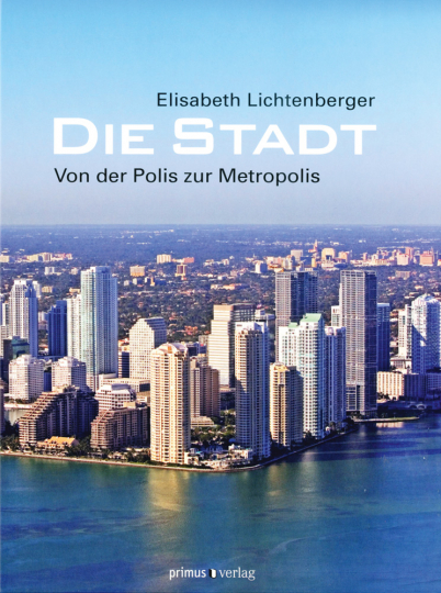 Die Stadt. Von der Polis zur Metropolis.