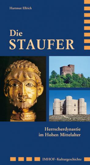 Die Staufer. Herrscherdynastie im Hohen Mittelalter