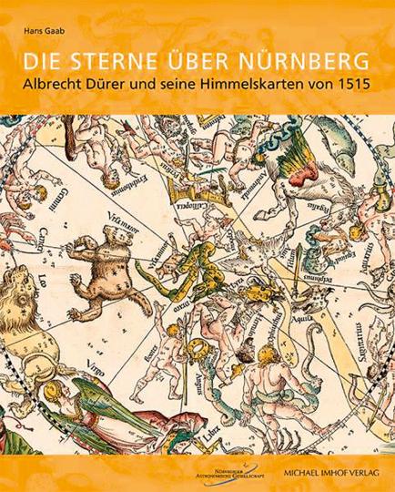 Die Sterne über Nürnberg. Albrecht Dürer und seine Himmelskarten von 1515.