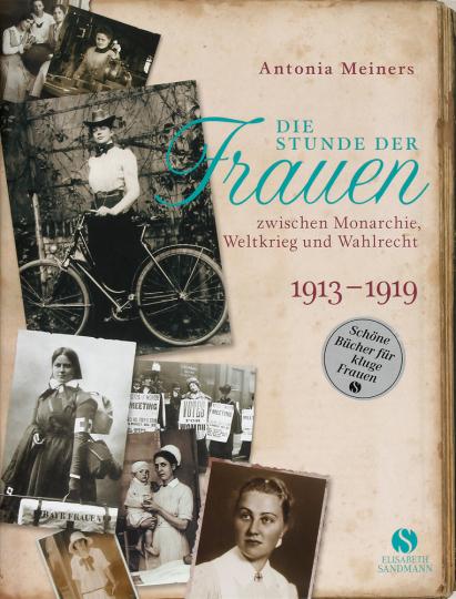 Die Stunde der Frauen zwischen Monarchie, Weltkrieg und Wahlrecht 1913 - 1919.