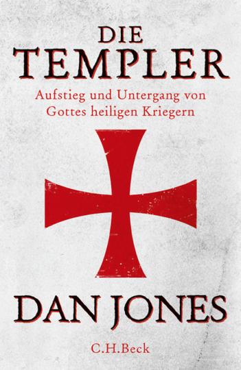 Die Templer. Aufstieg und Untergang von Gottes heiligen Kriegern.