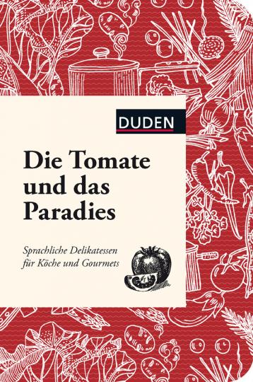 Die Tomate und das Paradies. Sprachliche Delikatessen für Köche und Gourmets.