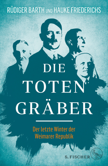 Die Totengräber. Der letzte Winter der Weimarer Republik.