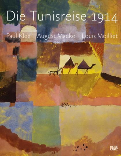 Die Tunisreise 1914. Paul Klee, August Macke, Louis Moilliet.