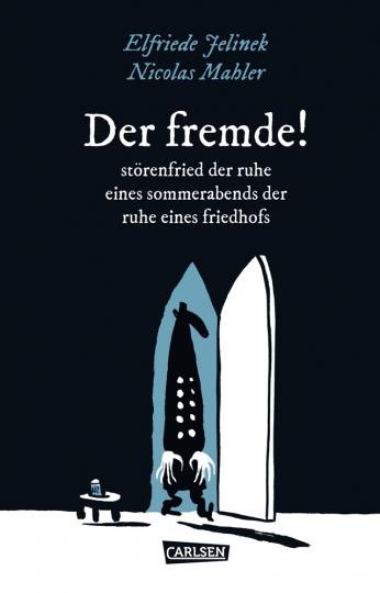Die Unheimlichen: Elfriede Jelinek. Der fremde! störenfried der ruhe eines sommerabends der ruhe eines friedhofs. Graphic Novel.