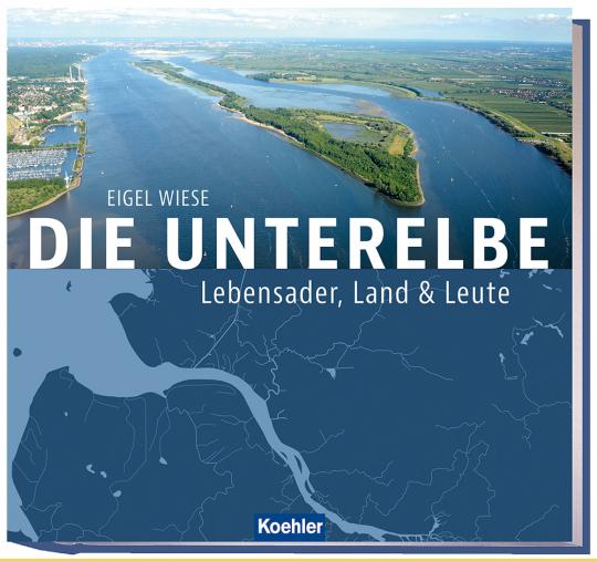 Die Unterelbe. Lebensader, Land & Leute.
