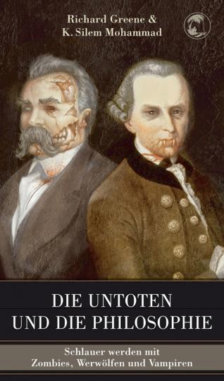 Die Untoten und die Philosophie. Schlauer werden mit Zombies, Werwölfen und Vampiren.