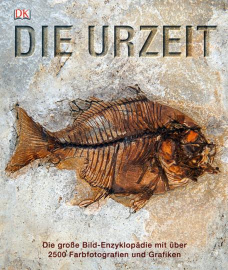 Die Urzeit. Die große Bild-Enzyklopädie mit über 2500 Farbfotografien und Grafiken.