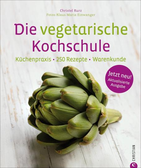 Die vegetarische Kochschule. Küchenpraxis. 250 Rezepte. Warenkunde.