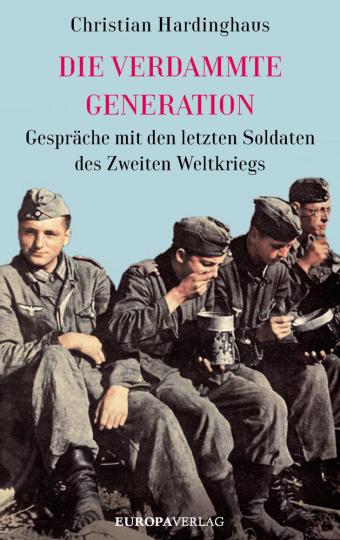 Die verdammte Generation. Gespräche mit den letzten Soldaten des Zweiten Weltkriegs.