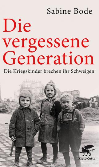 Die vergessene Generation. Die Kriegskinder brechen ihr Schweigen.