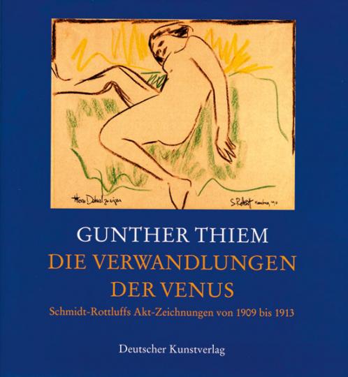 Die Verwandlung der Venus. Schmidt-Rottluffs Akt-Zeichnungen von 1909 bis 1913.