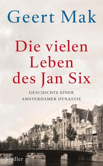 Die vielen Leben des Jan Six. Geschichte einer Amsterdamer Dynastie.