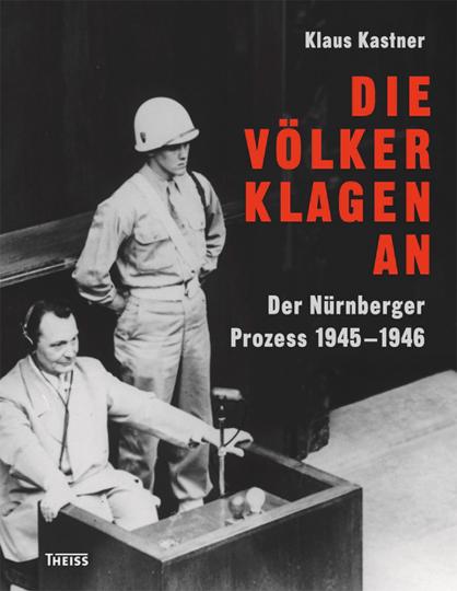Die Völker klagen an. Der Nürnberger Prozess 1945-1946.
