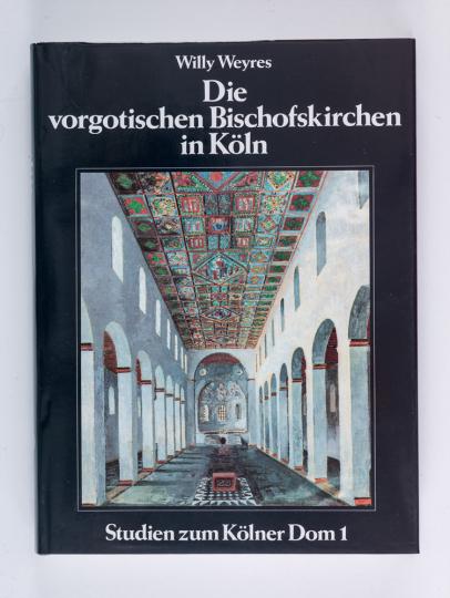 Die vorgotischen Bischofskirchen in Köln. Studien zum Kölner Dom, Band 1.