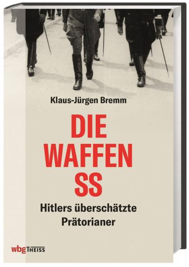 Die Waffen-SS. Hitlers überschätzte Prätorianer.