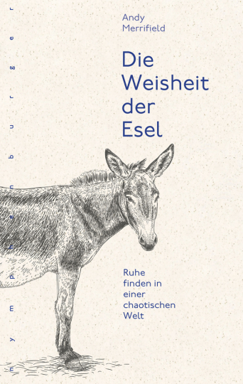 Die Weisheit der Esel. Ruhe finden in einer chaotischen Welt.