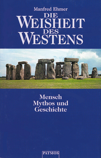 Die Weisheit des Westens. Mensch, Mythos und Geschichte.