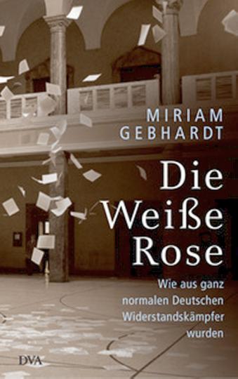 Die Weiße Rose - Wie aus ganz normalen Deutschen Widerstandskämpfer wurden