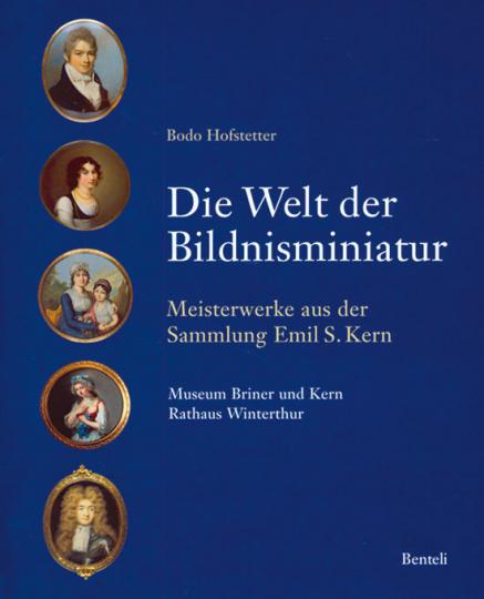 Die Welt der Bildnisminiatur. Meisterwerke aus der Sammlung Emil S. Kern.