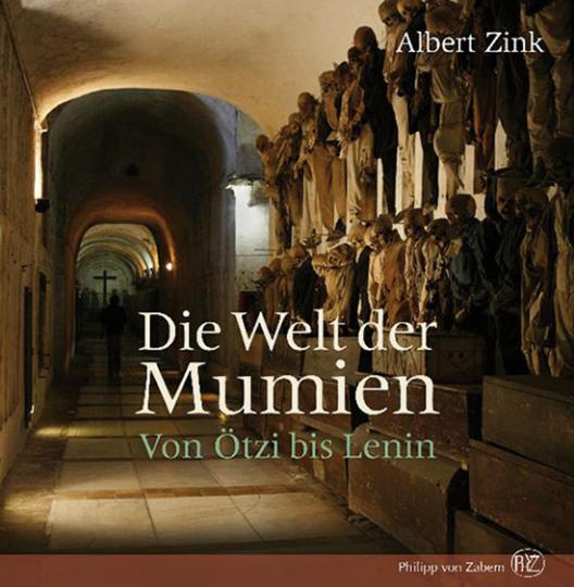 Die Welt der Mumien. Von Ötzi bis Lenin.