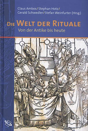 Die Welt der Rituale. Von der Antike bis heute.