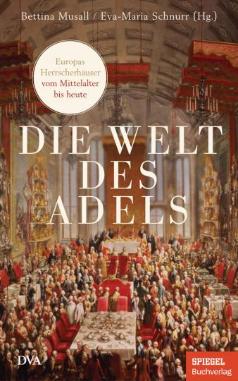 Die Welt des Adels. Europas Herrscherhäuser vom Mittelalter bis heute.