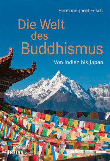 Die Welt des Buddhismus. Von Indien bis Japan.