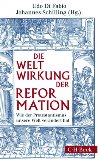 Die Weltwirkung der Reformation. Wie der Protestantismus unsere Welt verändert hat.