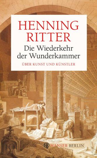Die Wiederkehr der Wunderkammer. Über Kunst und Künstler.