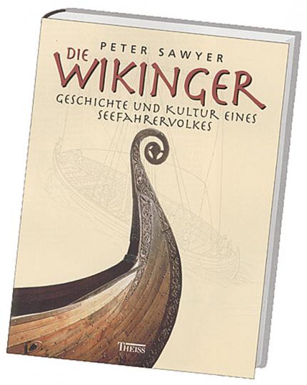 Die Wikinger. Geschichte und Kultur eines Seefahrervolkes.