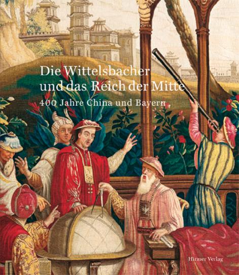 Die Wittelsbacher und das Reich der Mitte. 400 Jahre China und Bayern.