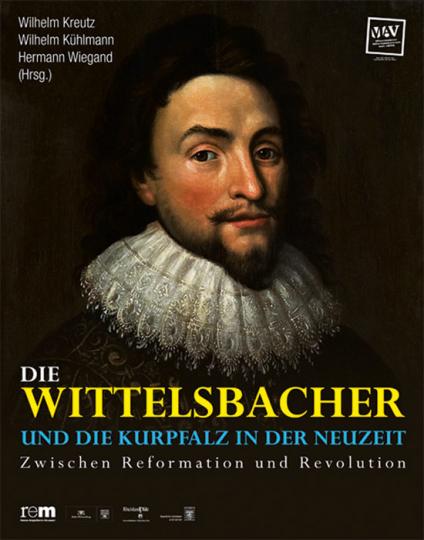 Die Wittelsbacher und die Kurpfalz im der Neuzeit. Zwischen Reformation und Revolution.