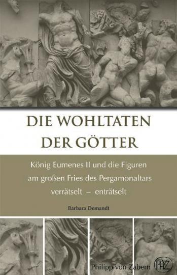 Die Wohltaten der Götter. König Eumenes II. und die Figuren am großen Fries des Pergamonaltars verrätselt - enträtselt.