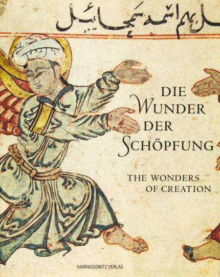 Die Wunder der Schöpfung. Handschriften der Bayerischen Staatsbibliothek aus dem Islamischen Kulturkreis.