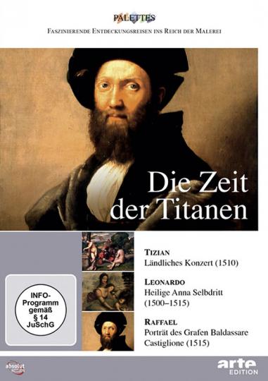 Die Zeit der Titanen. Tizian - Leonardo - Raffael.