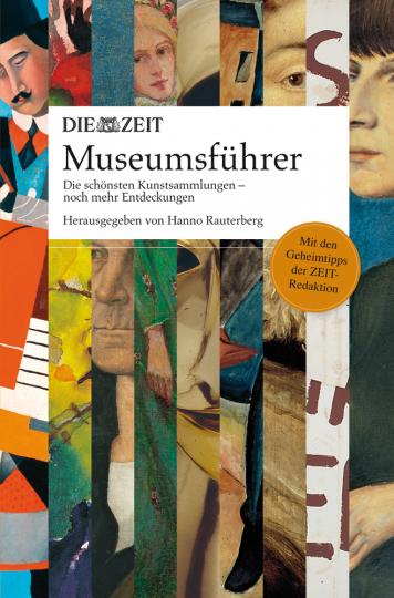 DIE ZEIT Museumsführer. Die schönsten Kunstsammlungen - noch mehr Entdeckungen.