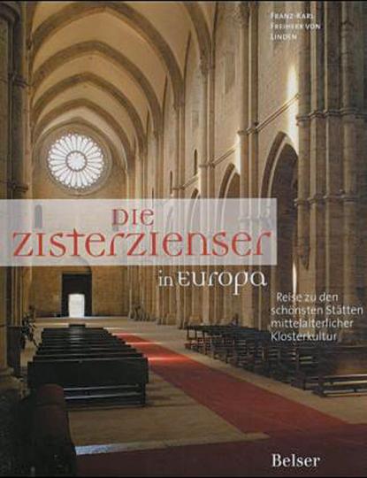 Die Zisterzienser in Europa. Reise zu den schönsten Stätten mittelalterlicher Klosterkultur.