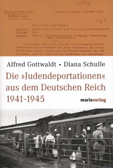 Die »Judendeportationen« aus dem Deutschen Reich 1941-1945. Eine kommentierte Chronologie.