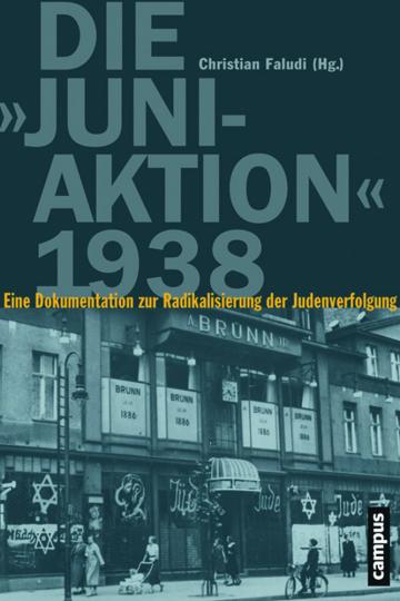 Die »Juni-Aktion« 1938. Eine Dokumentation zur Radikalisierung der Judenverfolgung.