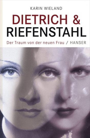 Dietrich und Riefenstahl. Der Traum der neuen Frau.