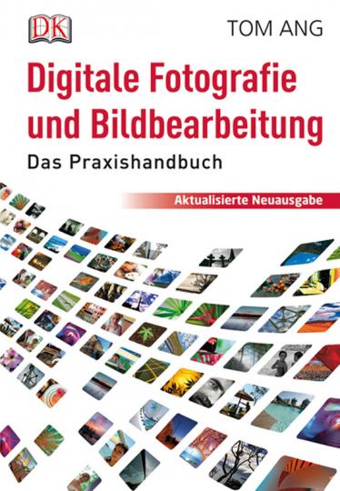 Digitale Fotografie und Bildbearbeitung. Das Praxishandbuch.